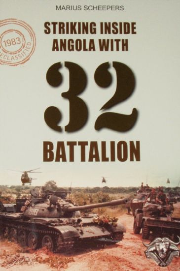Striking Inside Angola with 32 Battalion, by Marius Scheepers